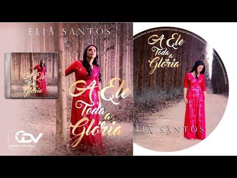 A ELE TODA A GLÓRIA (Lyric Video) Eliã Santos - Feat . Michel Oliveira