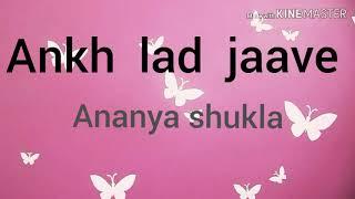 Ankh lad jaave / ananya shukla