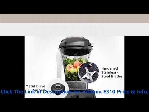 Open Vitamix E310 Reviews By minba