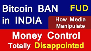 Bitcoin BAN in India - Money Control Totally disappointed with the News FUD ...