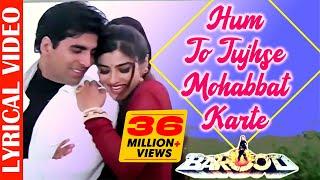 Hum Toh Tujhse Mohabbat Karte Hai-Lyrical |Akshay K & Raveena T |Kumar Sanu & Alka| 90's Hindi Songs