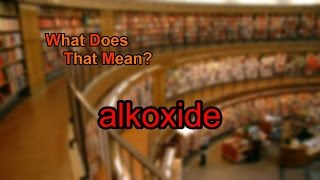 What does alkoxide mean?