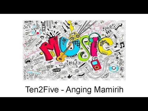 Ten2Five - Anging Mamirih