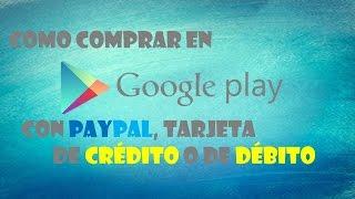 Como Comprar En Play Store Con Paypal O Cualquier Tarjeta De Débito o Credito