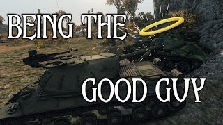 World of Tanks || Being the Good Guy...