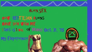 My Reptilian Alien Sex Encounter  (oct 31,