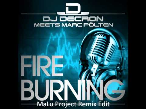 DJ Decron Meets Marc Pölten - Fire Burning (Malu Project Remix Edit)