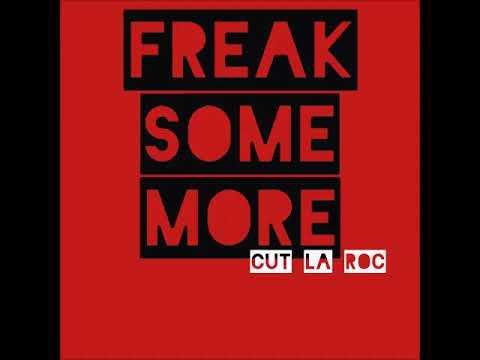 Cut La Roc - Freak Some More