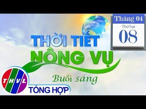 THVL | Thời tiết nông vụ (6h25 ngày 08/04/2019)