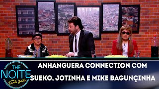 Anhanguera Connection com Sueko, Jotinha do WhatsApp e Mike Baguncinha | The Noite (14/11/18)