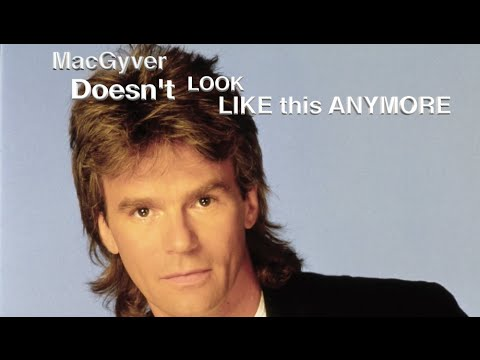Macgyver Doesn't Look Like This Anymore