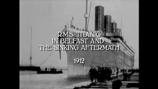 RMS Titanic in Belfast and Sinking Aftermath 1912 (HD/audio)