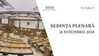 Şedinţa Parlamentului Republicii Moldova 16.11.2018 - Partea a 2-a