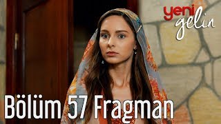 Yeni Gelin 57. Bölüm Fragman Video
