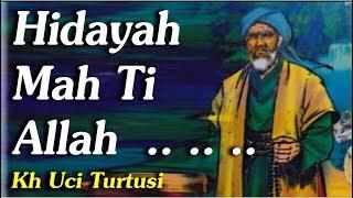 Download lagu Hidayah Mah Ti Allah  -  Kh Uci Turtusi Pohara Jasa