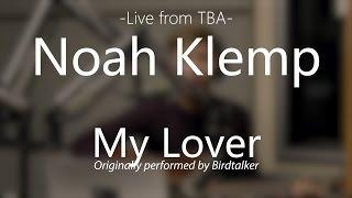 """My Lover"" - Birdtalker (Noah Klemp Cover)"