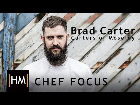 Chef Focus with Brad Carter, Carters of Moseley