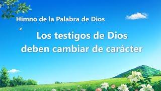 Canción cristiana | Los testigos de Dios deben cambiar de carácter
