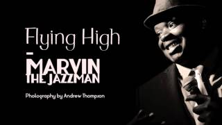 Flying High - ORIGINAL SONG - Marvin The Jazzman