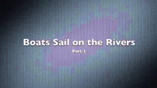 Boats Sail on the Rivers - Part 1