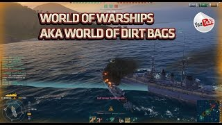 World Of Warships AKA World Of Dirt Bags