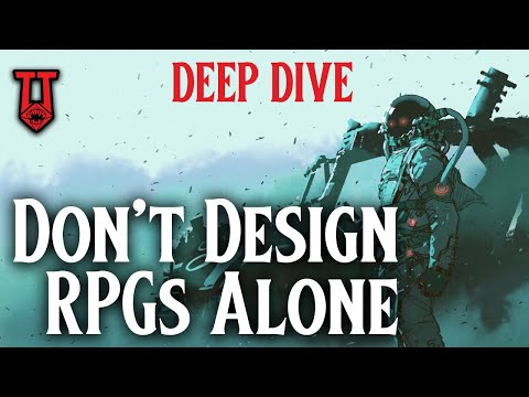 Crucial RPG Writing Advice – Don't Design Alone: Deep Dive