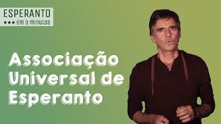 Esperanto en 3 minutos: O que é a Associação Universal de Esperanto