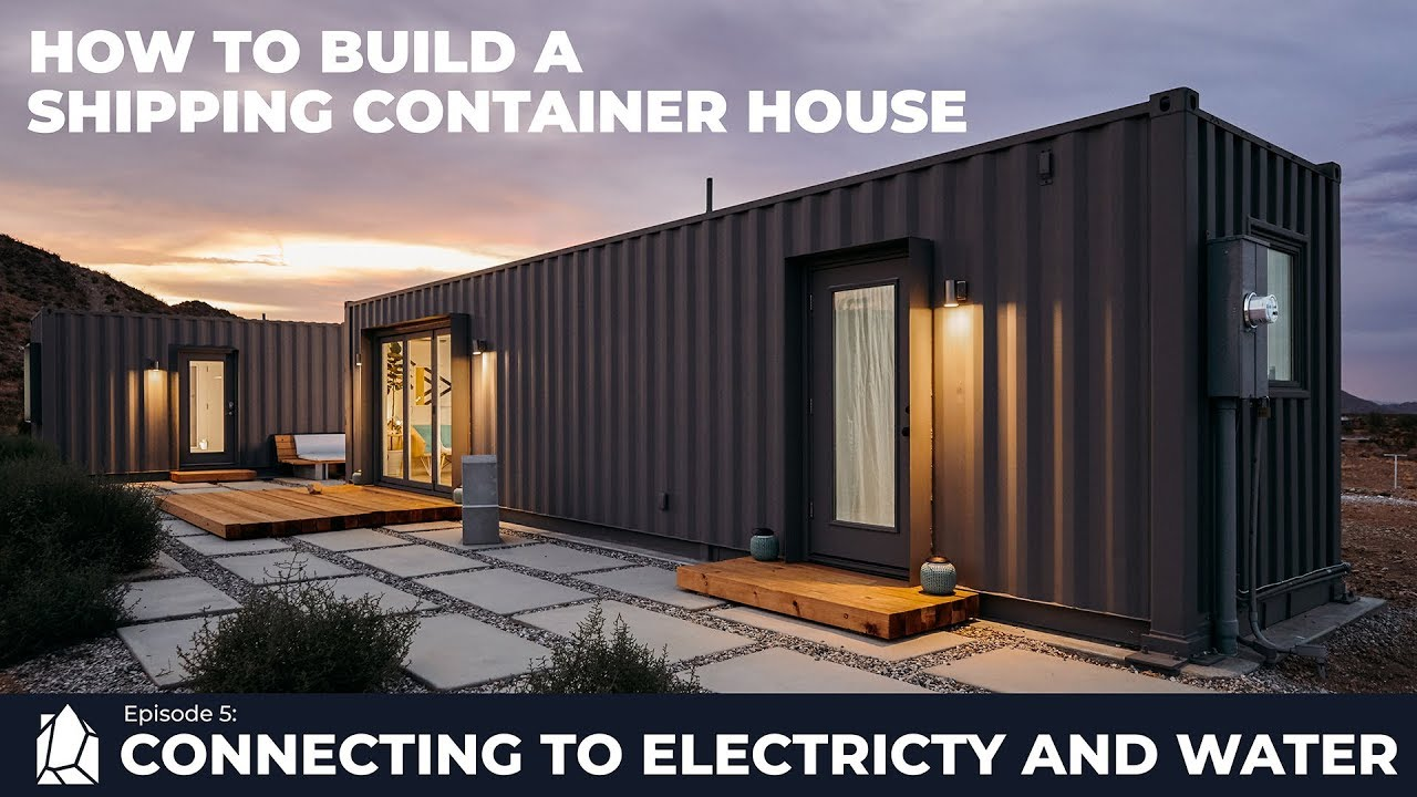 Modern Shipping Container Home building a shipping container home | ep05 connecting to electricity and  water