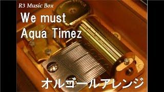 We must/Aqua Timez【オルゴール】