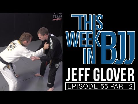 This Week in BJJ Episode 55 - Jeff Glover Part 2 of 3