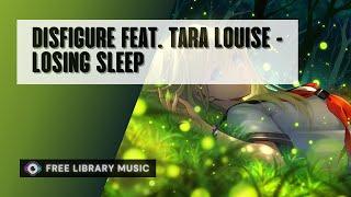 Disfigure feat. Tara Louise - Losing Sleep | No Copyright Music