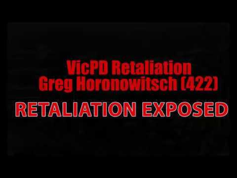 VicPD Retaliation Exposed - Greg Horonowitsch (#422) VRP Criminal Acts - No Accountability