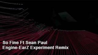 So Fine Ft Sean Paul  (Engine-Earz Experiment Remix)