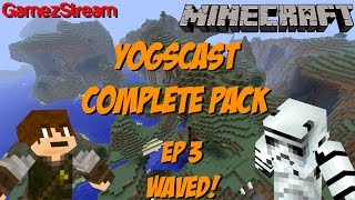 YOGSCAST Complete Pack! Ep 3 - WAVED!! Thumbnail