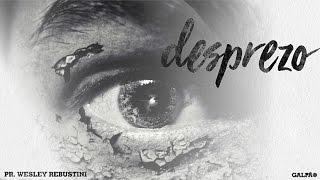 Desprezo | Pr. Wesley Rebustini thumbnail