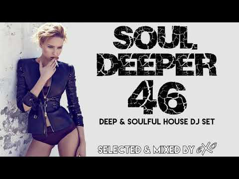 Soul Deeper Vol. 46 (Deep & Soulful House Mix)