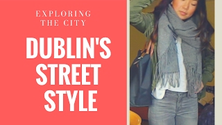 Vlog: Dublin's Street Style - 3 Outfits