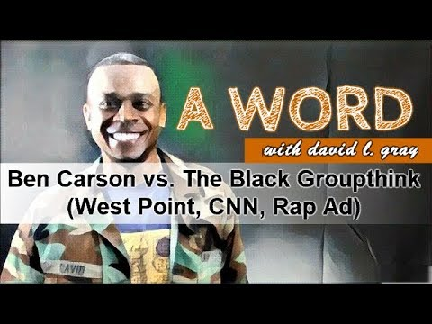 Ben Carson vs. The Black Groupthink (West Point, CNN, Rap Ad)