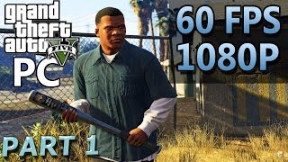 Grand Theft Auto V | PART 1 | PC Gameplay | 60 FPS | 1080P