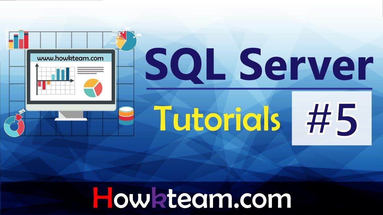 [Khóa học sử dụng SQL server] – Bài 5: Insert, delete, update table| HowKteam