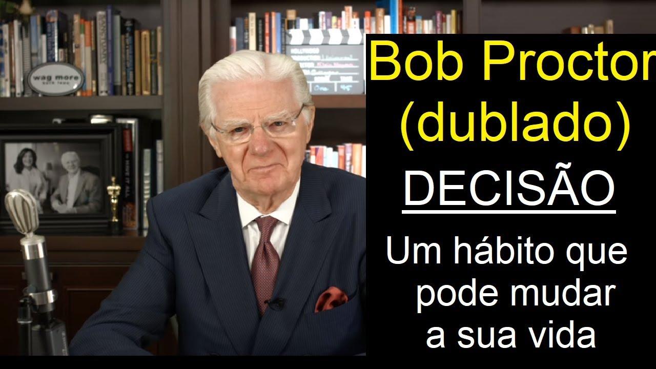 Bob Proctor - Decisão - um hábito que pode mudar a sua vida (dublado)