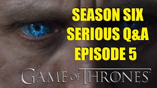 Game of Thrones Season Six Serious Q&A Episode 5