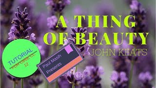 A THING OF BEAUTY, by John Keats, A Tutorial for class 12 CBSE