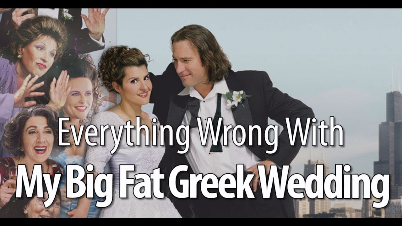My Big Fat Greek Wedding 3.Everything Wrong With My Big Fat Greek Wedding