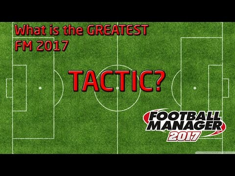 Football Manager 2017 Tactics - What's the Best Tactic?