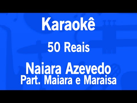 Karaokê 50 Reais  - Naiara Azevedo Part Maiara e Maraisa