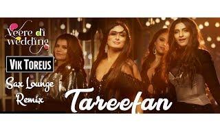 Tareefan - Sexy Sax Lounge Remix   Veere Di Weeding   QARAN ft. Badshah   Vik Toreus