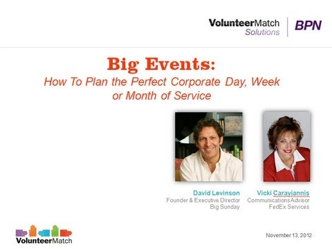 Big Events: Planning Days, Weeks and Months of Service - November 2012 VolunteerMatch BPN Webinar