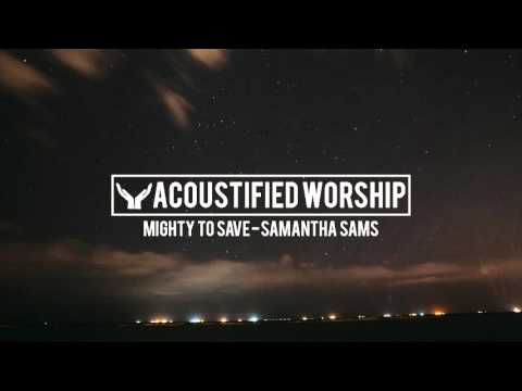 Mighty To Save - HIllsong United (Samantha Sams acoustic cover)
