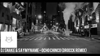 Saymyname & DJ snake - ocho chinco (DROCCKREMIX)